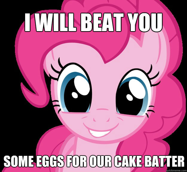 i will beat you some eggs for our cake batter - Benevolent Pinkie Pie
