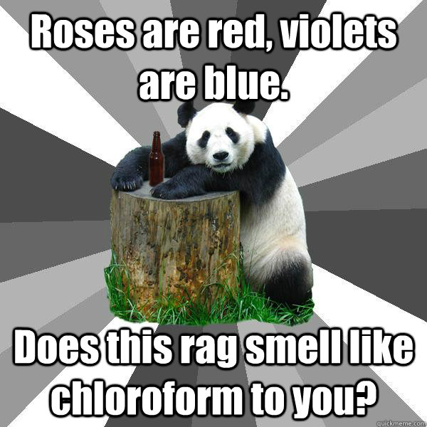 roses are red violets are blue does this rag smell like ch - Pickup-Line Panda