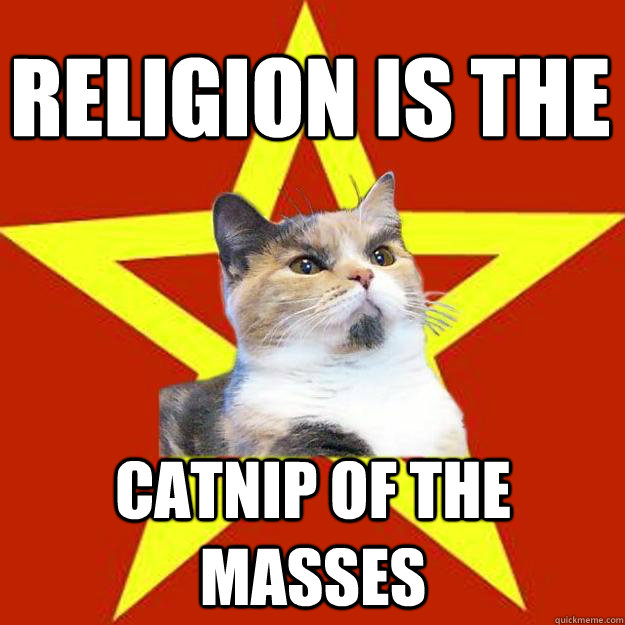 religion is the catnip of the masses - Lenin Cat