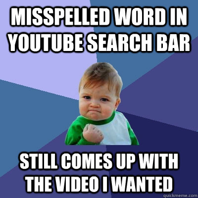 misspelled word in youtube search bar still comes up with th - Success Kid