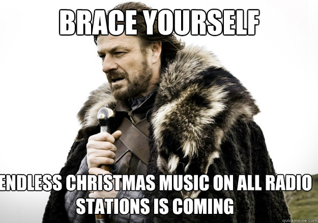 brace yourself endless christmas music on all radio stations - brace yourself the soccer updates are coming