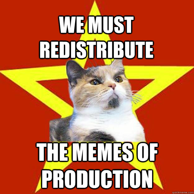 we must redistribute the memes of production - Lenin Cat