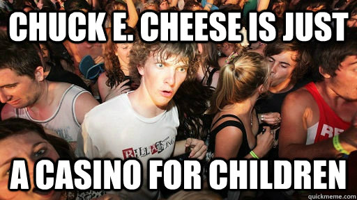 chuck e cheese is just a casino for children - Sudden Clarity Clarence kinesio