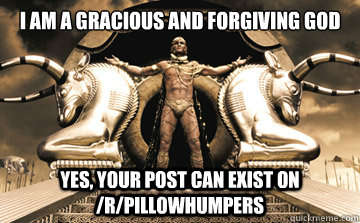 i am a gracious and forgiving god yes your post can exist o - XERXES