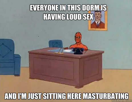 everyone in this dorm is having loud sex and im just sittin - masturbating spiderman