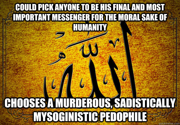 could pick anyone to be his final and most important messeng - Scumbag-Allah