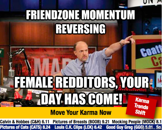 friendzone momentum reversing female redditors your day ha - Mad Karma with Jim Cramer