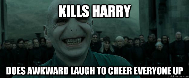kills harry does awkward laugh to cheer everyone up - Good Guy Voldemort