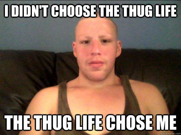 Funny Meme Thug Life : Thug life chose me meme memes