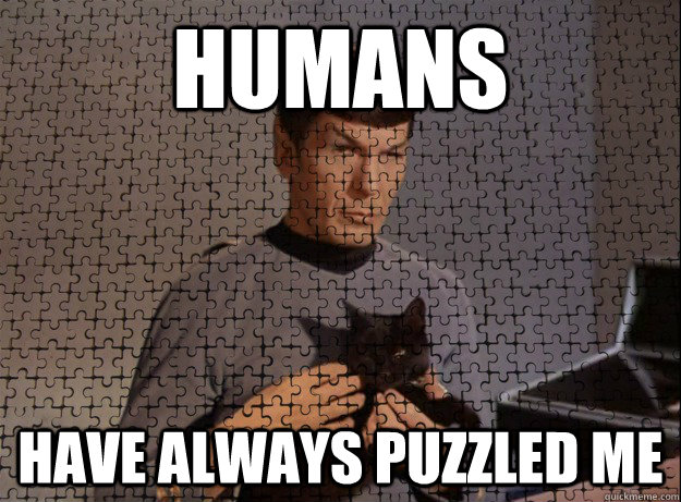 humans have always puzzled me - puzzled spock