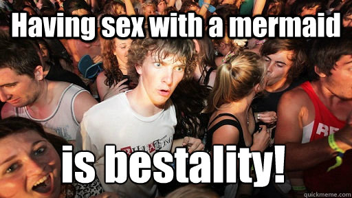 having sex with a mermaid is bestality - Sudden Clarity Clarence
