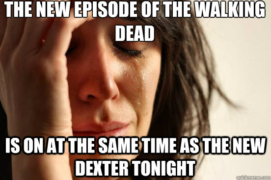 the new episode of the walking dead is on at the same time a - First World Problems