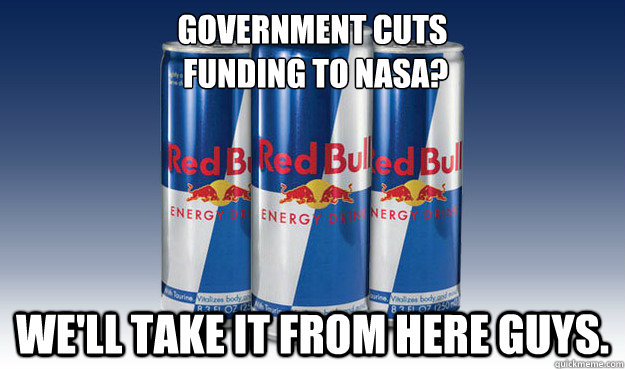 government cuts funding to nasa well take it from here gu - Good Guy Redbull