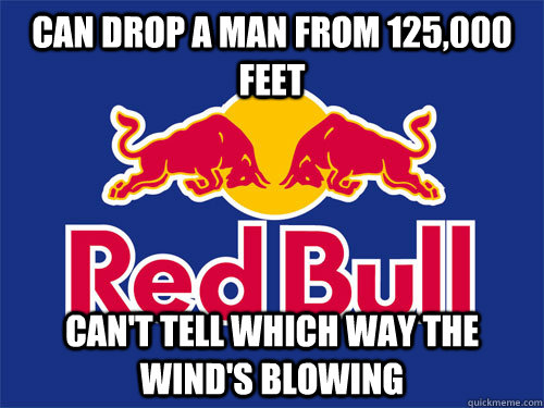 can drop a man from 125000 feet cant tell which way the wi - Amazing RedBull