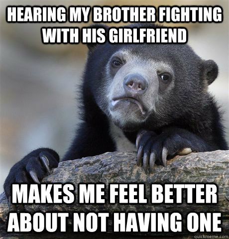 hearing my brother fighting with his girlfriend makes me fee - Confession Bear