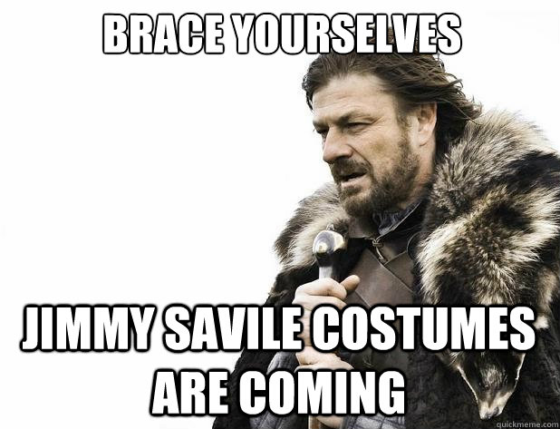 brace yourselves jimmy savile costumes are coming - Brace Yourself