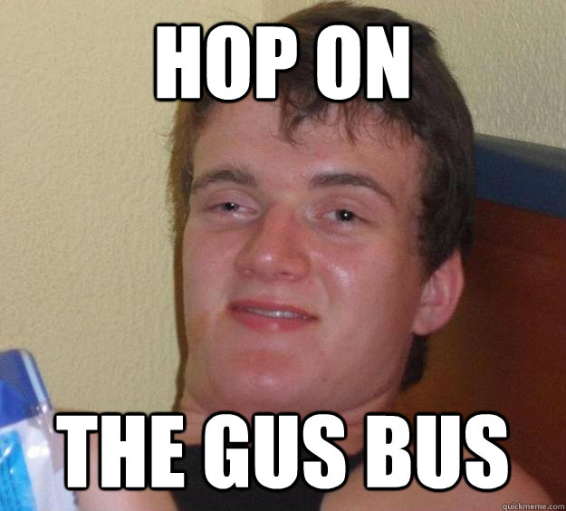 hop on the gus bus - 10 Guy