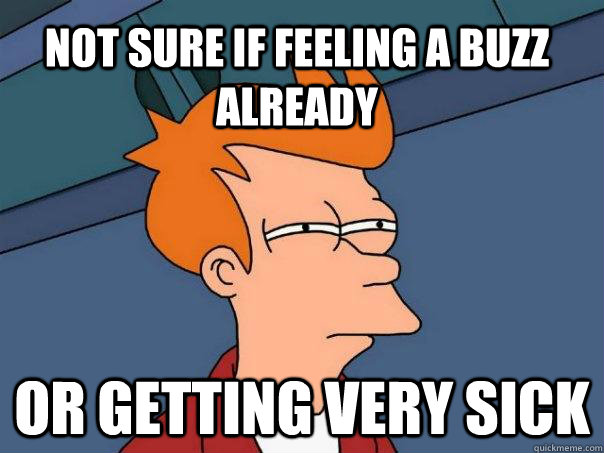 not sure if feeling a buzz already or getting very sick - Futurama Fry