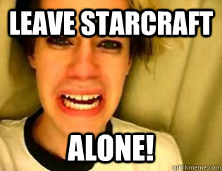 leave starcraft alone - leave britney alone