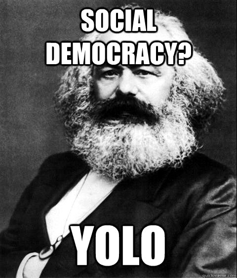 social democracy yolo - KARL MARX