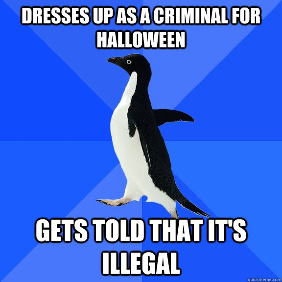 dresses up as a criminal for halloween gets told that its  - Socially Awkward Penguin