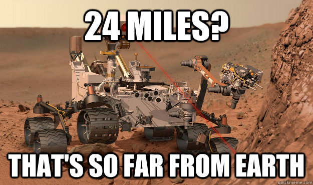 24 miles thats so far from earth - Unimpressed Curiosity