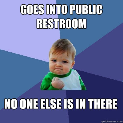 goes into public restroom no one else is in there - Success Kid