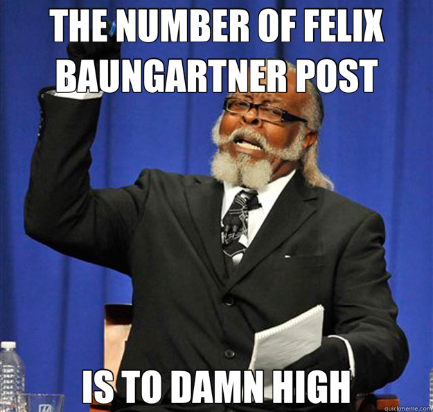 THE NUMBER OF FELIX BAUNGARTNER POST IS TO DAMN HIGH - Jimmy McMillan