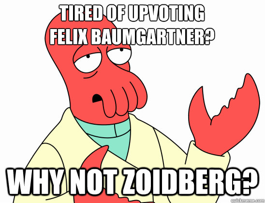 tired of upvoting felix baumgartner why not zoidberg - Why Not Zoidberg