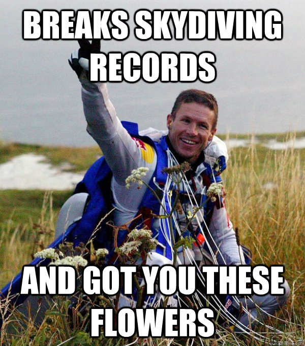 breaks skydiving records and got you these flowers -