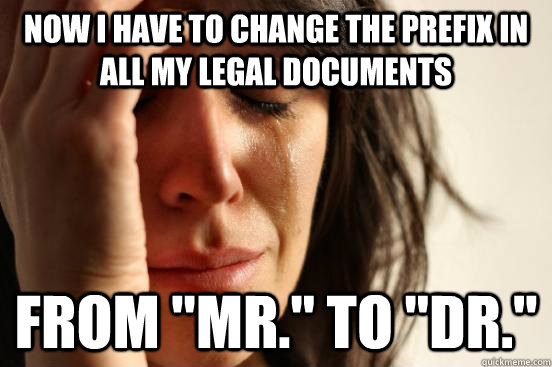now i have to change the prefix in all my legal documents fr - First World Problems