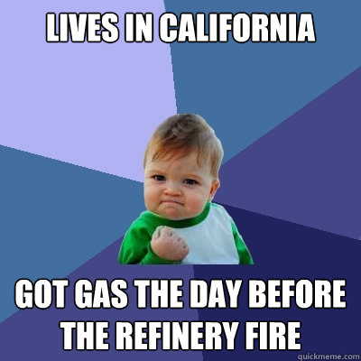 lives in california got gas the day before the refinery fire - Success Kid