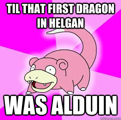 til that first dragon in helgan was alduin - Slowpoke