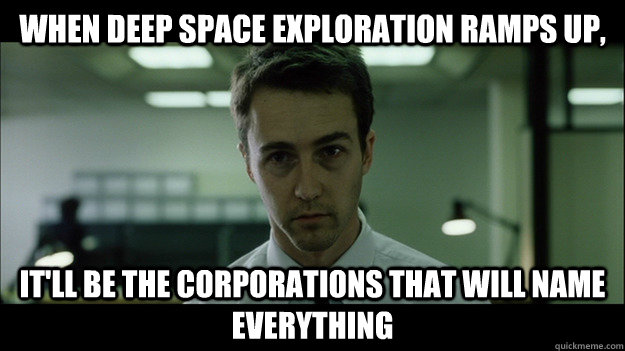 when deep space exploration ramps up itll be the corporati - Edward Norton