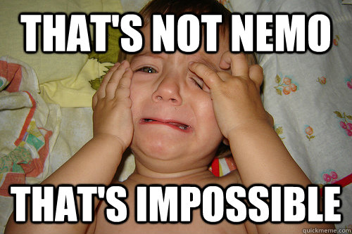 thats not nemo thats impossible - 