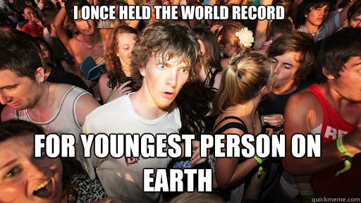 i once held the world record for youngest person on earth - Sudden Clarity Clarence