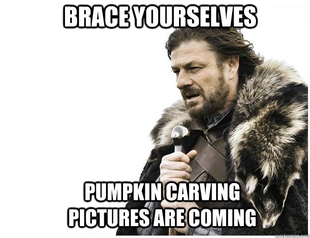 brace yourselves pumpkin carving pictures are coming - Imminent Ned