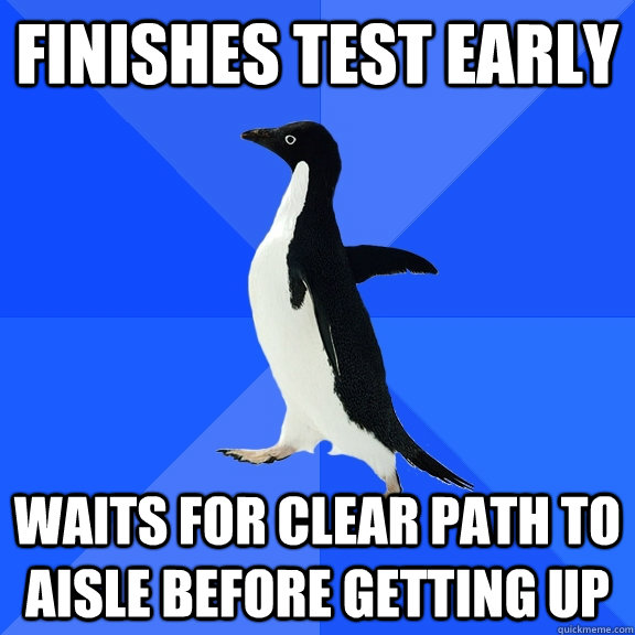 finishes test early waits for clear path to aisle before get - Socially Awkward Penguin