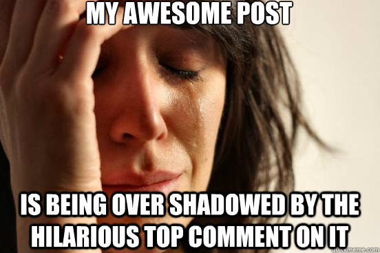 my awesome post is being over shadowed by the hilarious top  - First World Problems