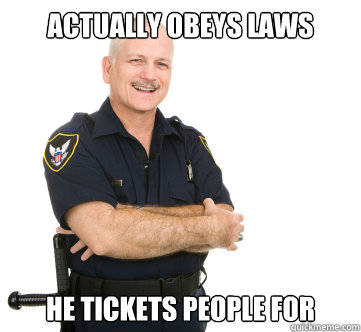 actually obeys laws he tickets people for -