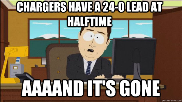 chargers have a 240 lead at halftime aaaand its gone - Annnd Its gone