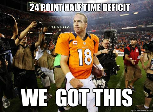 24 point half time deficit we got this - Confident Manning