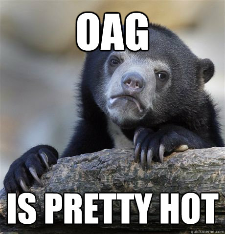 oag is pretty hot - Confession Bear