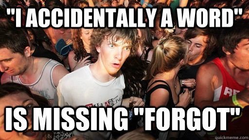 i accidentally a word is missing forgot - Sudden Clarity Clarence