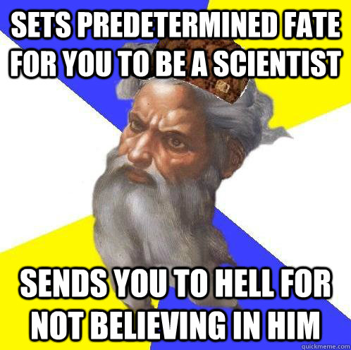 sets predetermined fate for you to be a scientist sends you  - Scumbag God