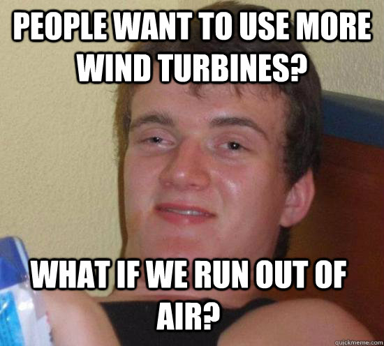 people want to use more wind turbines what if we run out of - 10 Guy