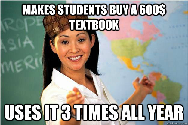makes students buy a 600 textbook uses it 3 times all year - Scumbag Teacher