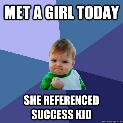met a girl today she referenced success kid - Success Kid