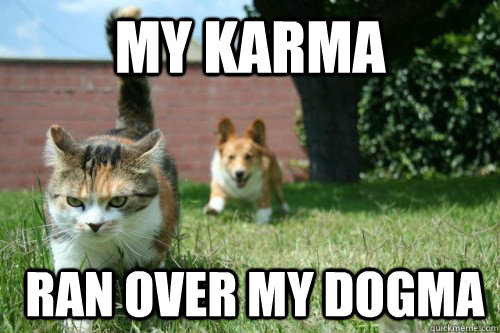 my karma ran over my dogma -