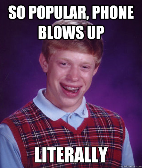 so popular phone blows up literally - Bad Luck Brian